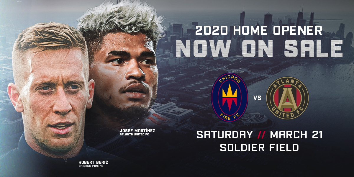 2020 HOME OPENER NOW ON SALE | CHICAGO FIRE FC VS ATLANTA UNITED FC | SATURDAY // MARCH 21 // SOLDIER FIELD