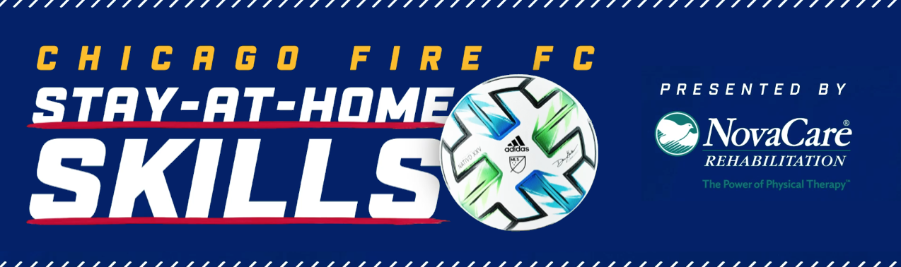 CHICAGO FIRE FC STAY-AT-HOME SKILLS | PRESENTED BY NOVACARE REHABILITATION